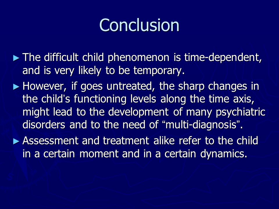 Conclusion The difficult child phenomenon is time-dependent, and is very likely to be temporary.