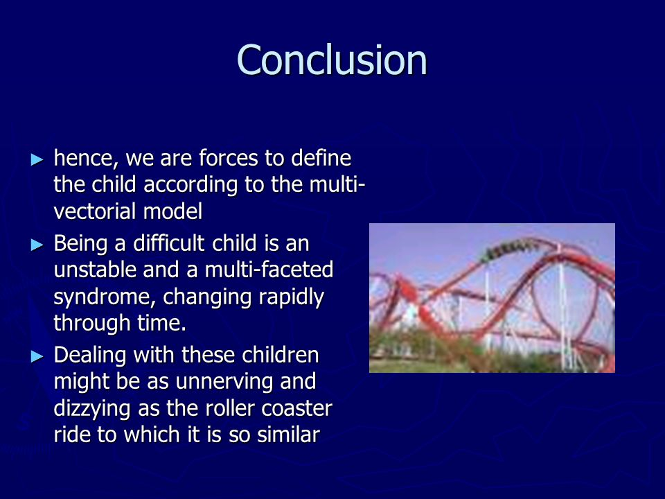 Conclusion hence, we are forces to define the child according to the multi-vectorial model.