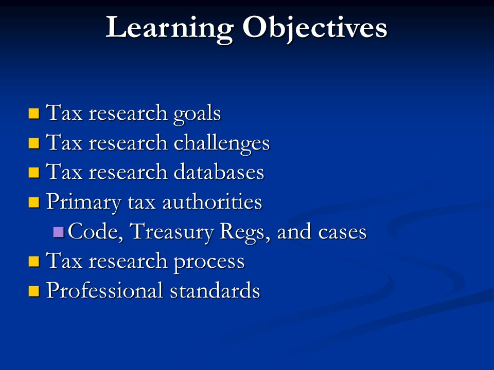 Learning Objectives Tax research goals Tax research challenges