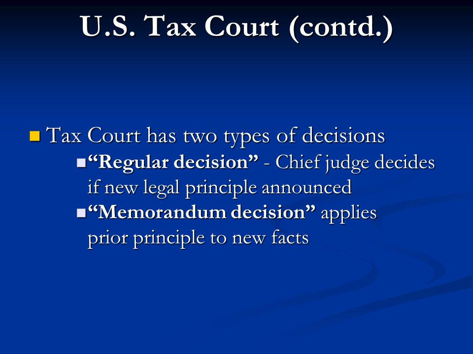 U.S. Tax Court (contd.) Tax Court has two types of decisions