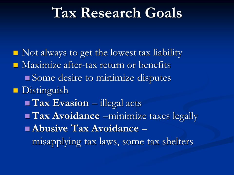 Tax Research Goals Some desire to minimize disputes