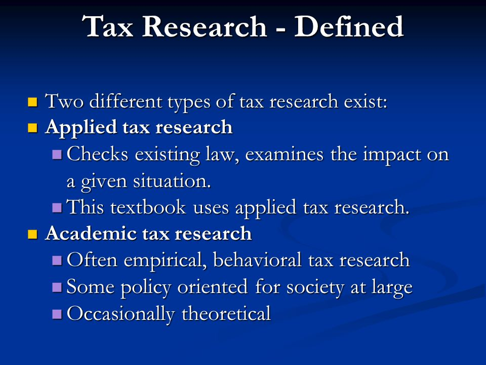 Tax Research - Defined Two different types of tax research exist: Applied tax research.