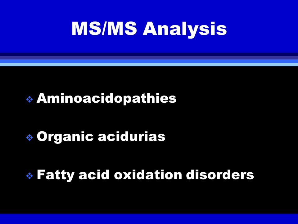 MS/MS Analysis Aminoacidopathies Organic acidurias