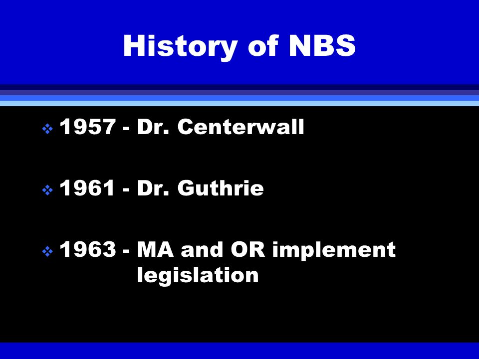 History of NBS 1957 - Dr. Centerwall 1961 - Dr. Guthrie