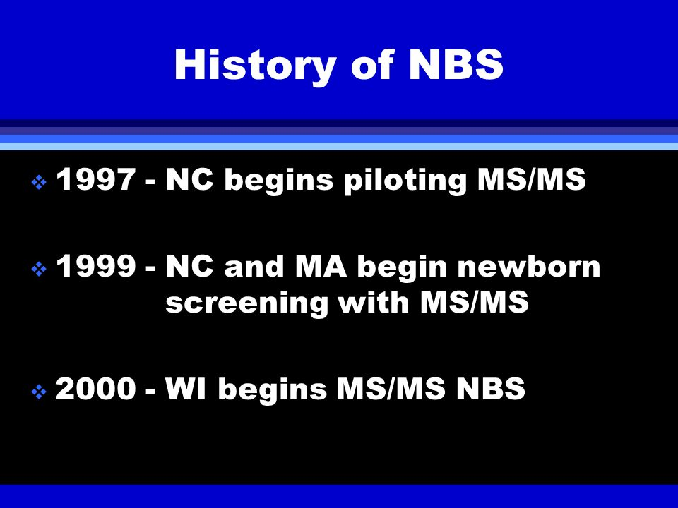 History of NBS 1997 - NC begins piloting MS/MS