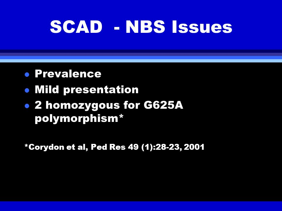 SCAD - NBS Issues Prevalence Mild presentation