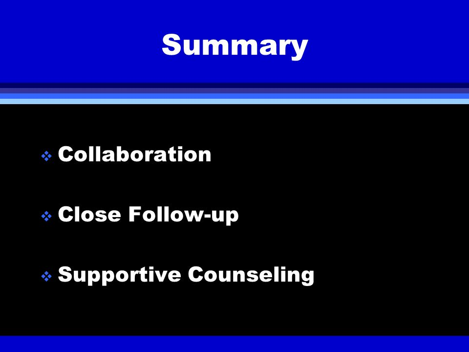 Summary Collaboration Close Follow-up Supportive Counseling