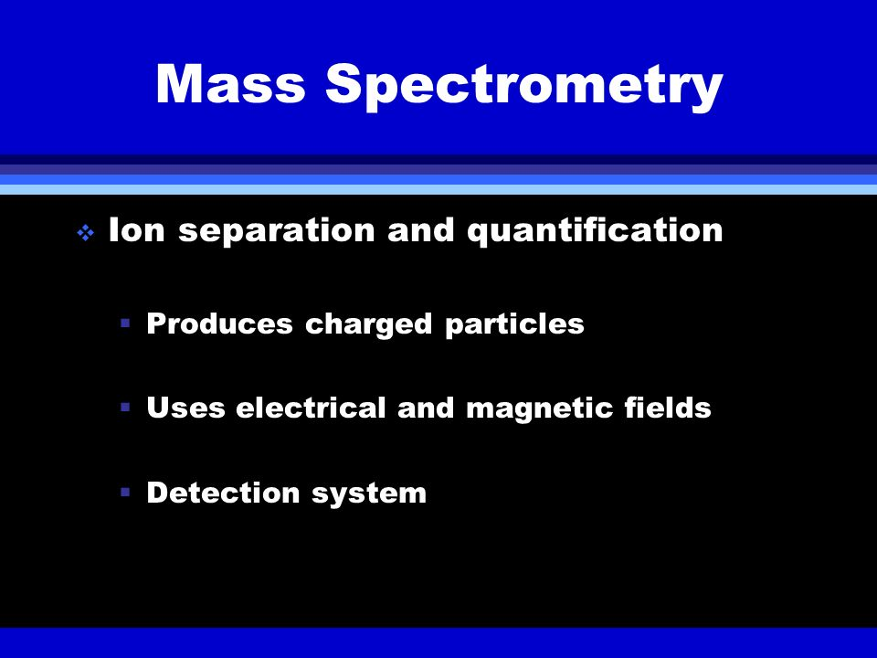 Mass Spectrometry Ion separation and quantification