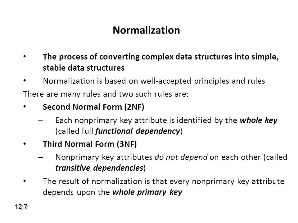 Normalization The process of converting complex data structures into simple, stable data structures.