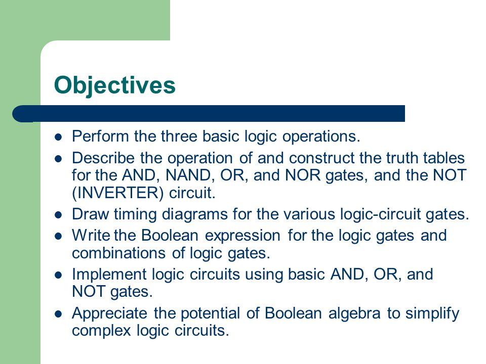 Objectives Perform the three basic logic operations.