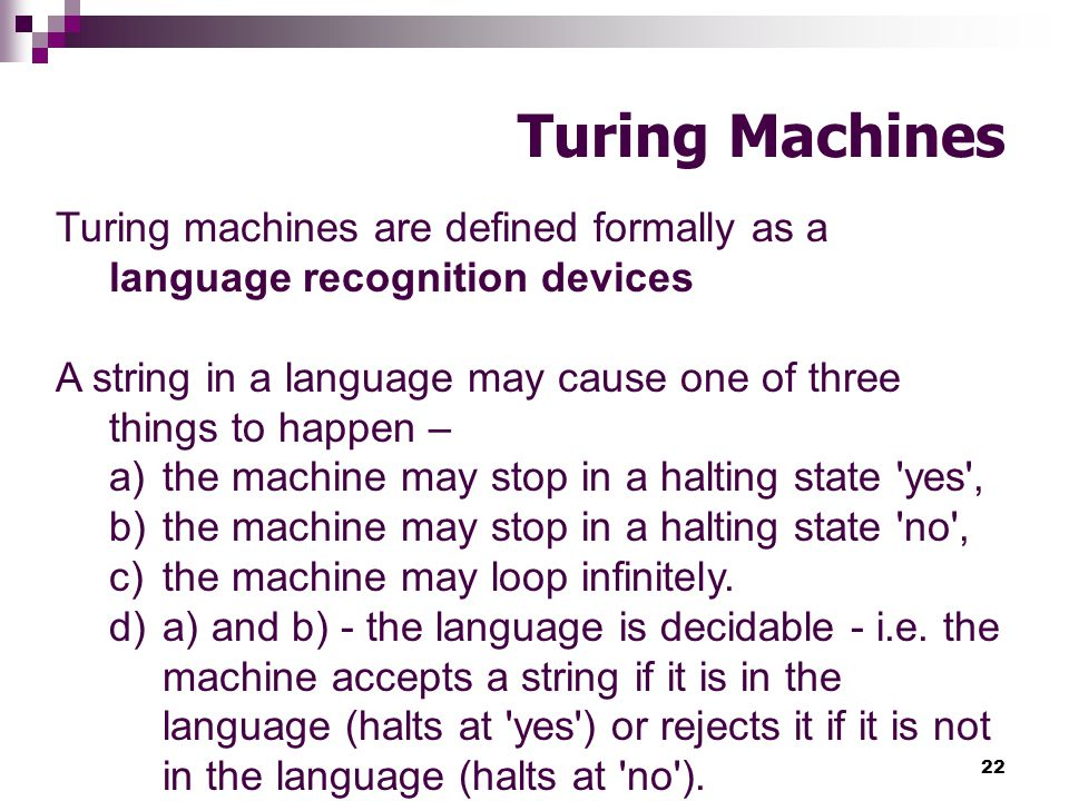 Turing Machines Turing machines are defined formally as a language recognition devices.