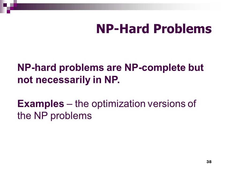 NP-Hard Problems NP-hard problems are NP-complete but not necessarily in NP.