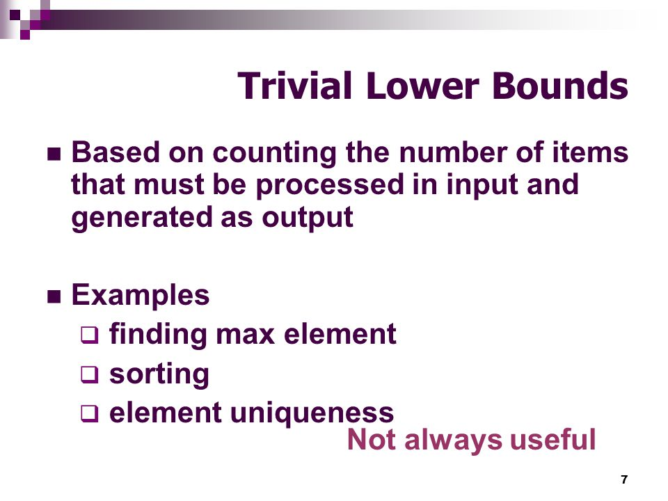 Trivial Lower Bounds Based on counting the number of items that must be processed in input and generated as output.