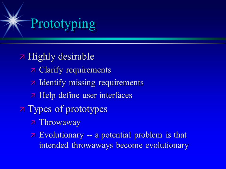 Prototyping Highly desirable Types of prototypes Clarify requirements