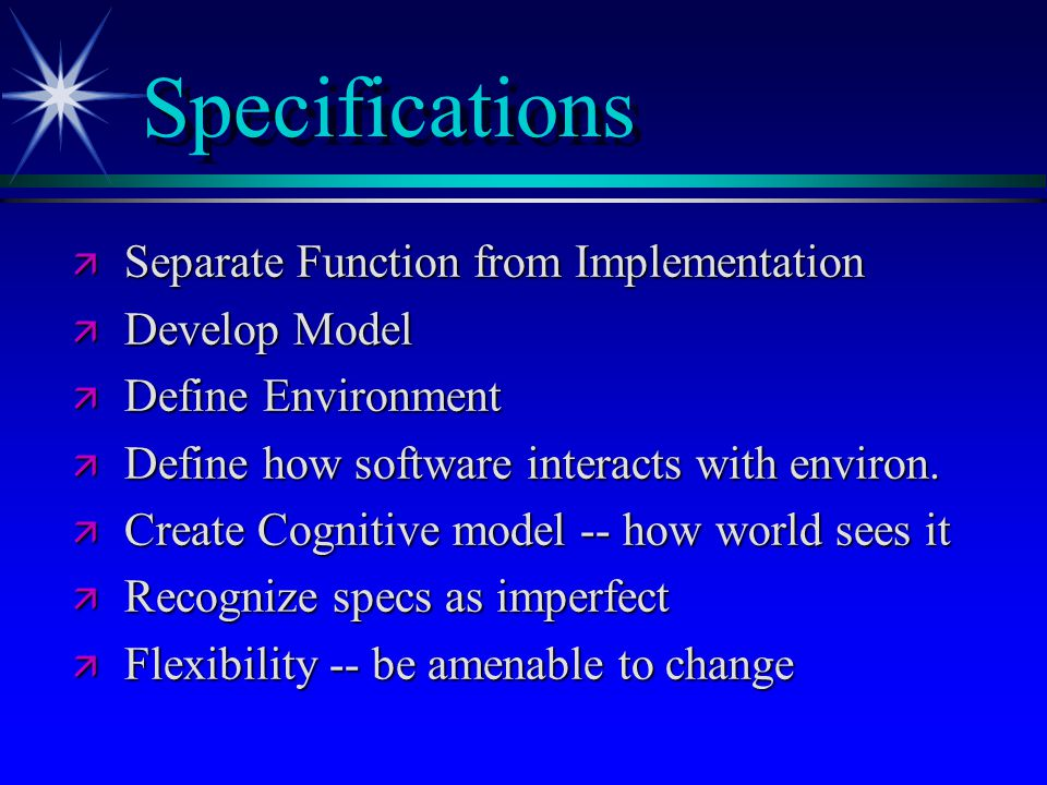 Specifications Separate Function from Implementation Develop Model