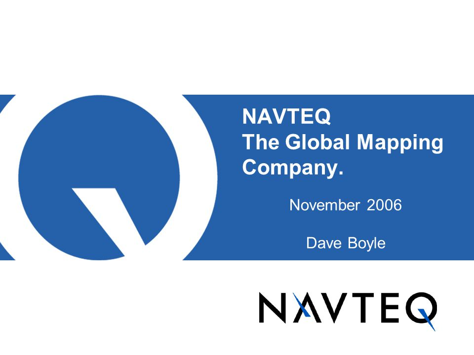 NAVTEQ The Global Mapping Company. on global accounting, global infrastructure, global manufacturing, global development, global advertising, global statistics, global engineering, global security,