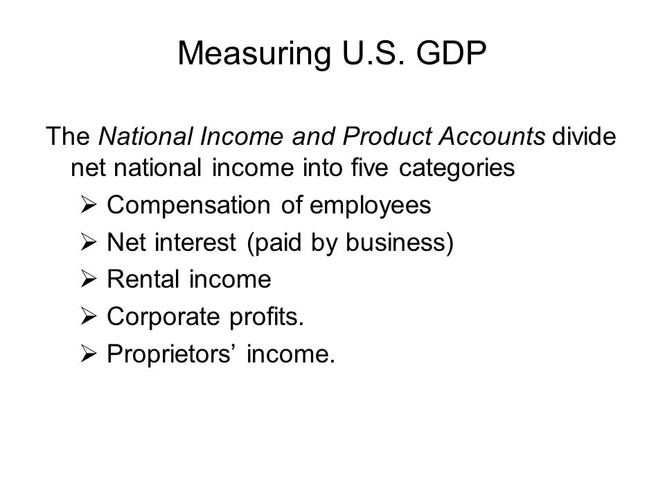 Measuring U.S. GDP The National Income and Product Accounts divide net national income into five categories.