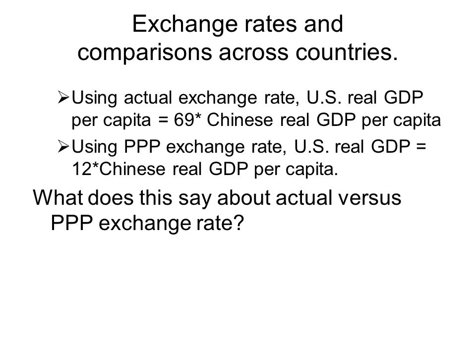 Exchange rates and comparisons across countries.