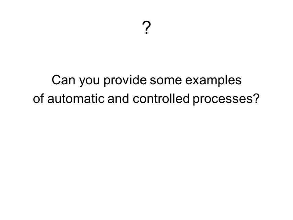 effects of automatic and controlled processing Controlled processes are assumed to be voluntary, to require attention, and to   the stroop effect, which does not distinguish between automatic and controlled.