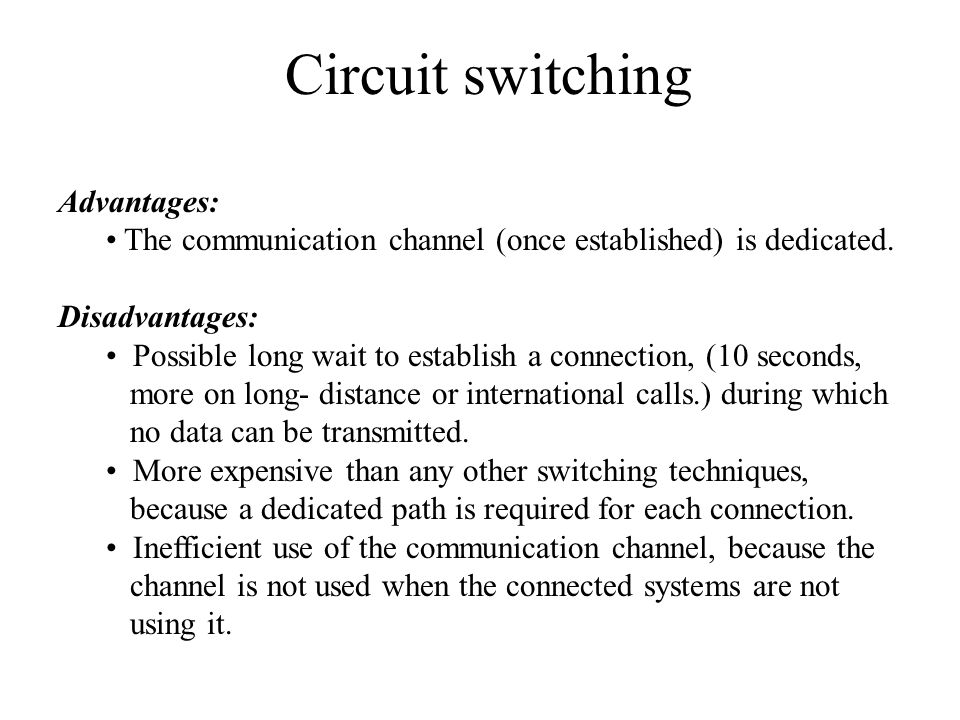 Circuit switching Advantages: