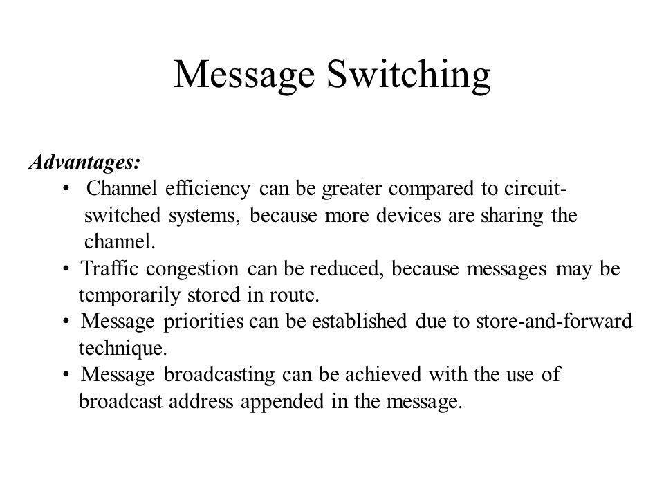 Message Switching Advantages:
