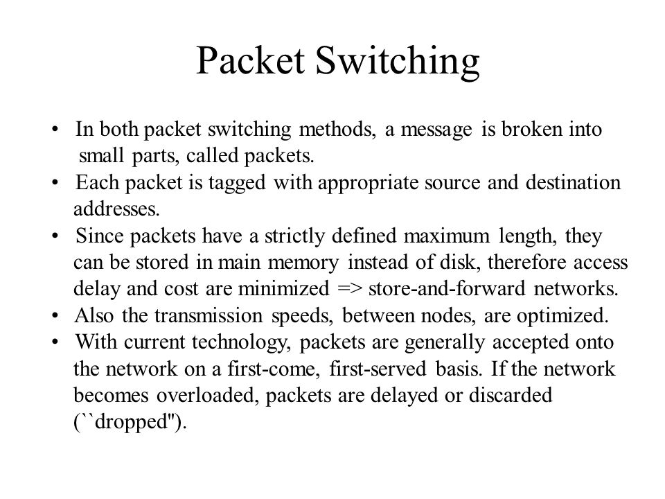 Packet Switching In both packet switching methods, a message is broken into. small parts, called packets.