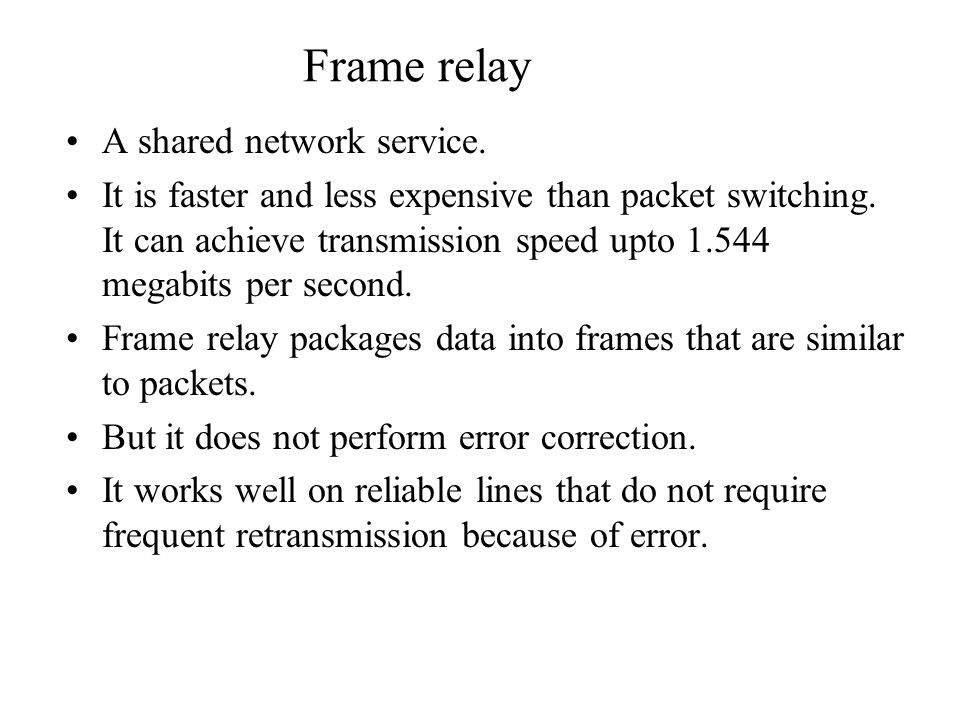 Frame relay A shared network service.