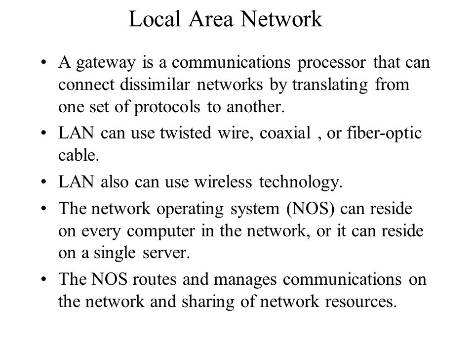 Local Area Network A gateway is a communications processor that can connect dissimilar networks by translating from one set of protocols to another.