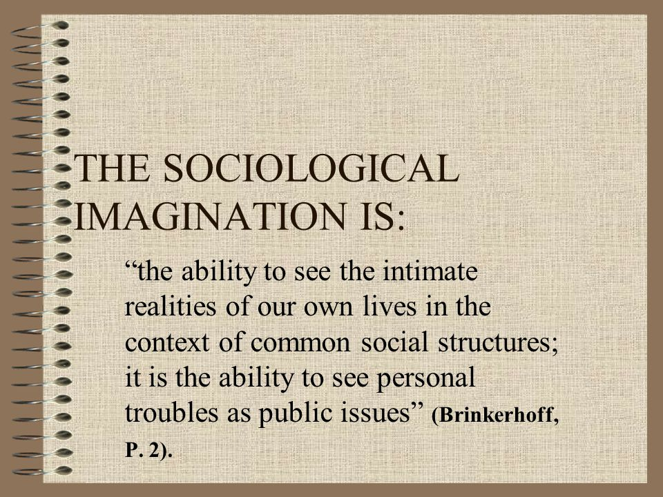 THE SOCIOLOGICAL IMAGINATION IS: