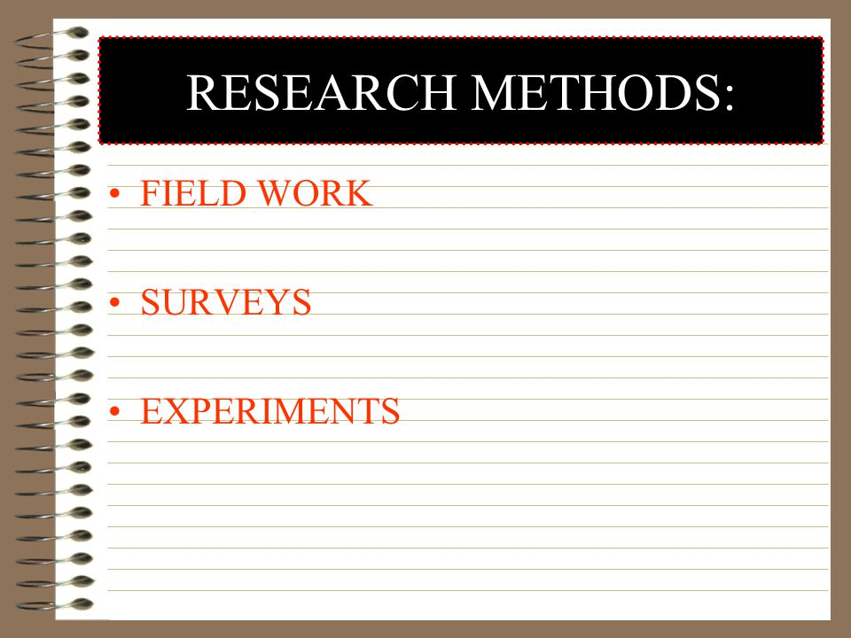 RESEARCH METHODS: FIELD WORK SURVEYS EXPERIMENTS