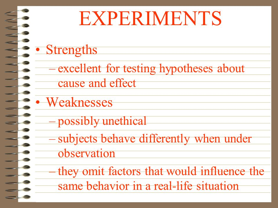 EXPERIMENTS Strengths Weaknesses