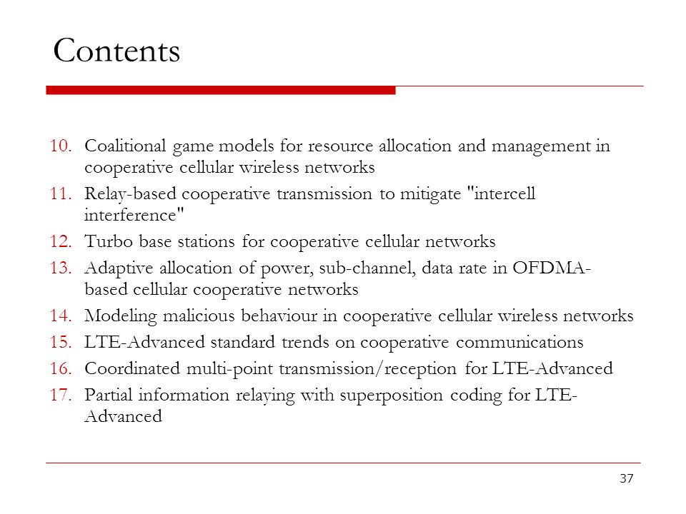 Contents Coalitional game models for resource allocation and management in cooperative cellular wireless networks.