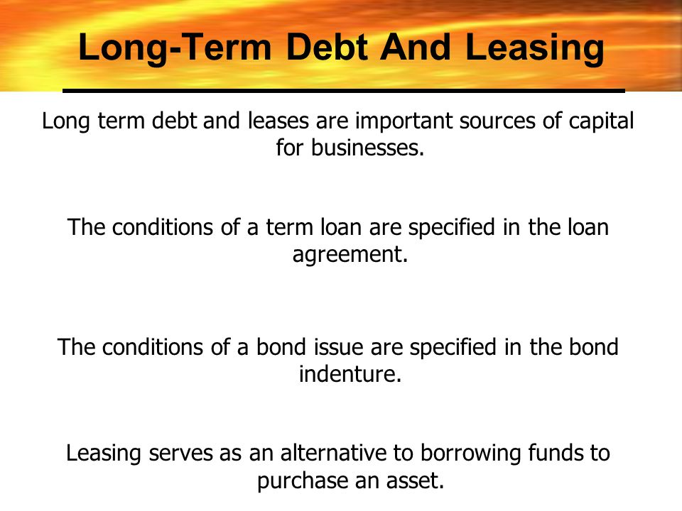 long term debt and lease financing essay Long-term debt vs leasing by cynthia myers  buying a big ticket item, from a car to business equipment  debt is a long-term liability on your financial statement.