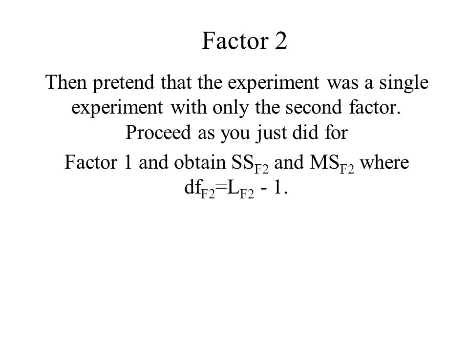 Factor 1 and obtain SSF2 and MSF2 where dfF2=LF2 - 1.