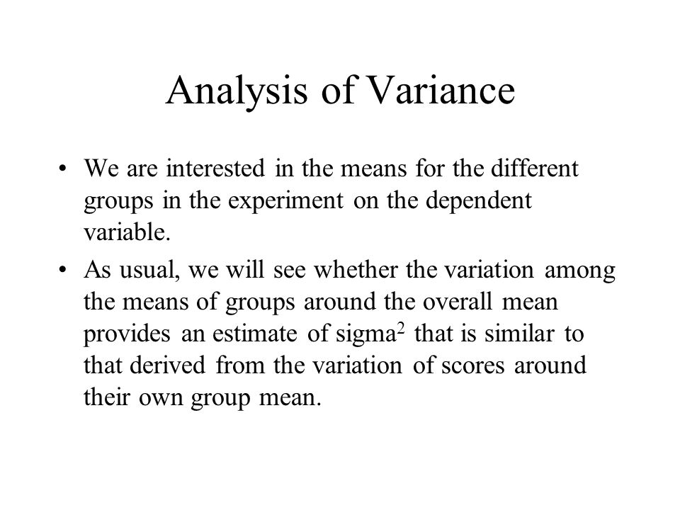 Analysis of Variance We are interested in the means for the different groups in the experiment on the dependent variable.