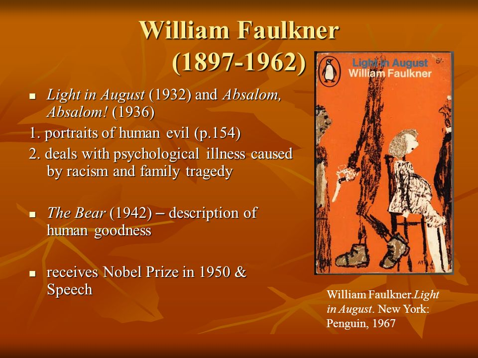 the introduction of the characters in the novel a light in august by william faulkner This paper deals with william faulkner's treatment of women in his major novels these major works of his time of genius began in  written quickly and as tours de force in 1932, light in august followed and in 1936, absalom, absalom these six novels have been  character in the novel and even caddy herself.