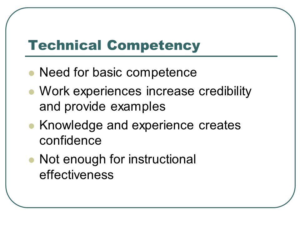 is technical competence enough Many companies view competency as an individual's ability to complete a technical job or task in most cases, however, that is not enough — being competent does not make one fluent consider an example.