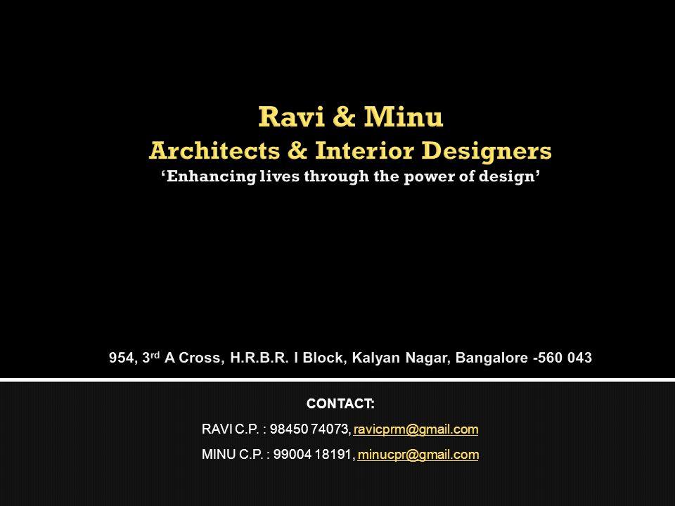 Ravi & Minu Architects & Interior Designers 'Enhancing lives through the power of design' 954, 3rd A Cross, H.R.B.R. I Block, Kalyan Nagar, Bangalore -560 043