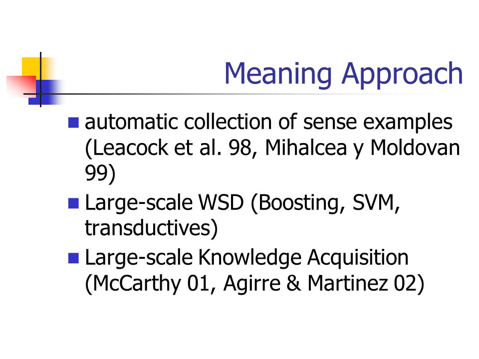Meaning Approachautomatic collection of sense examples (Leacock et al. 98, Mihalcea y Moldovan 99)