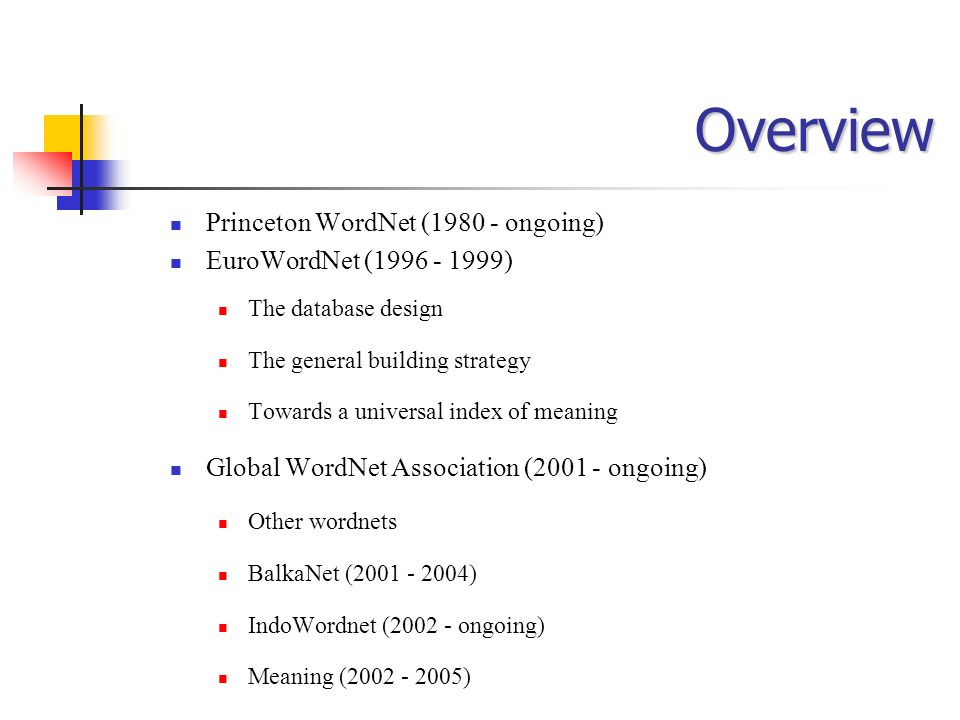 Overview Princeton WordNet ( ongoing) EuroWordNet ( )