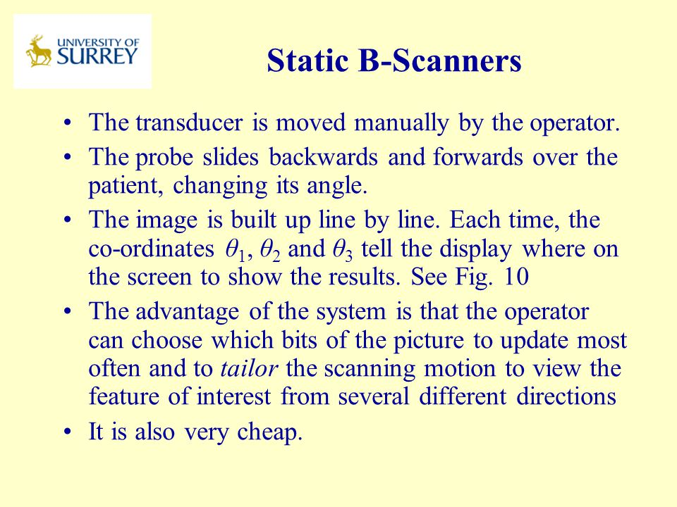 Static B-Scanners The transducer is moved manually by the operator.