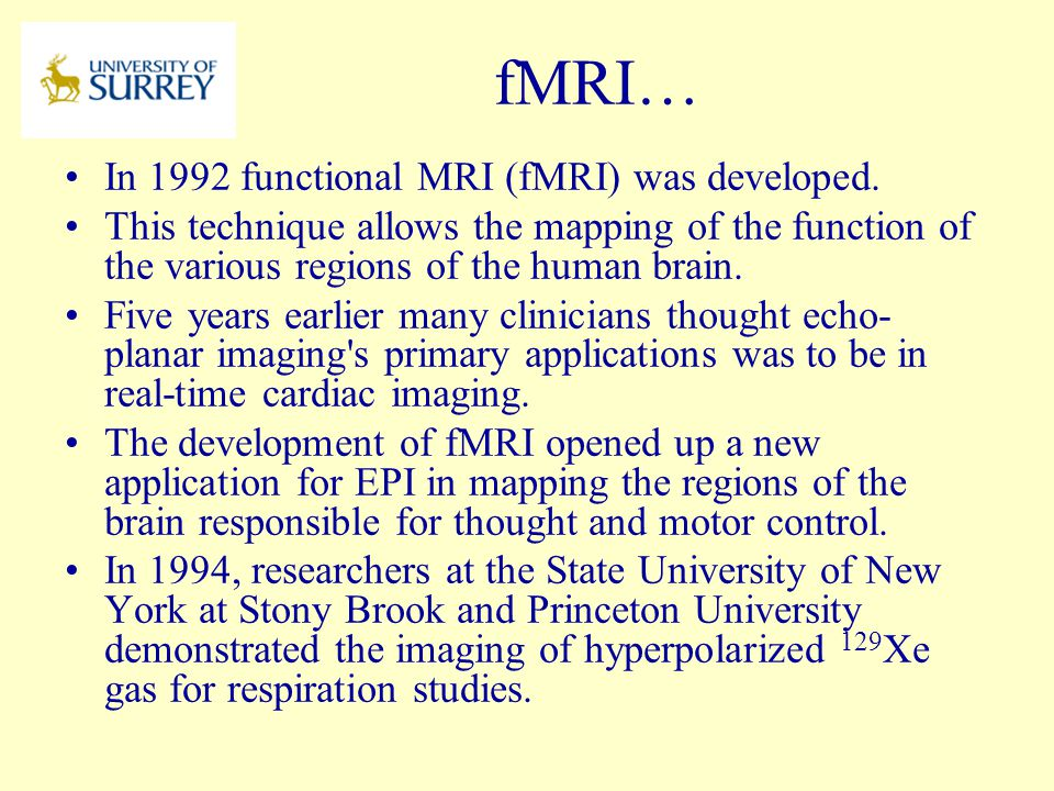 fMRI… In 1992 functional MRI (fMRI) was developed.