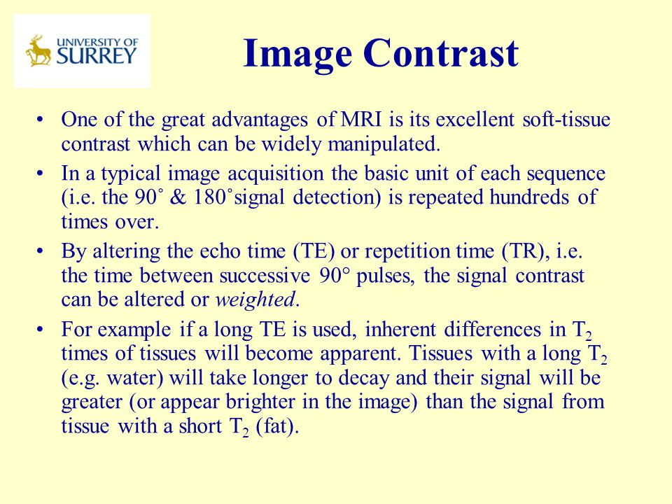 PH3-MI April 17, 2017. Image Contrast. One of the great advantages of MRI is its excellent soft-tissue contrast which can be widely manipulated.