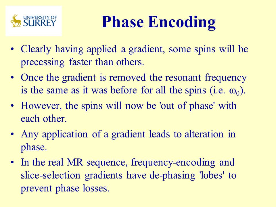 PH3-MI April 17, 2017. Phase Encoding. Clearly having applied a gradient, some spins will be precessing faster than others.