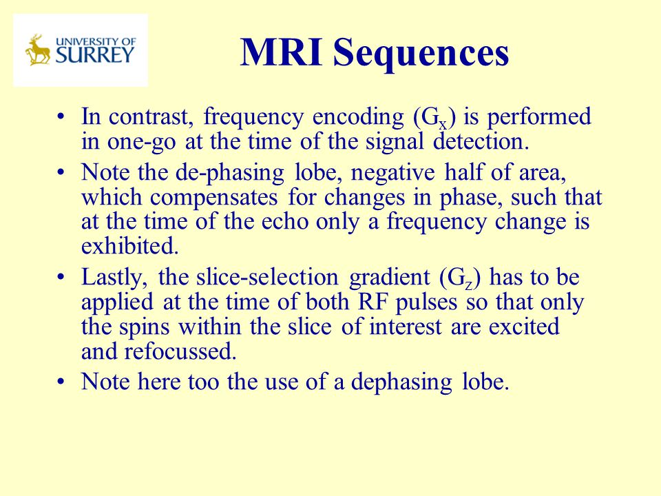 PH3-MI April 17, 2017. MRI Sequences. In contrast, frequency encoding (Gx) is performed in one-go at the time of the signal detection.