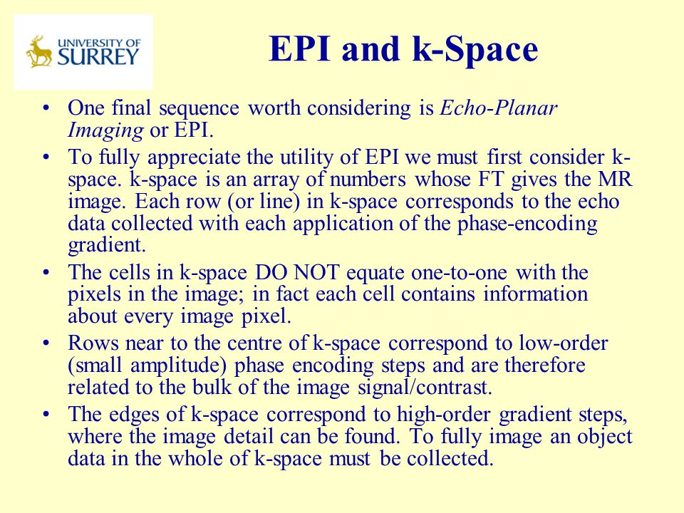 PH3-MI April 17, 2017. EPI and k-Space. One final sequence worth considering is Echo-Planar Imaging or EPI.