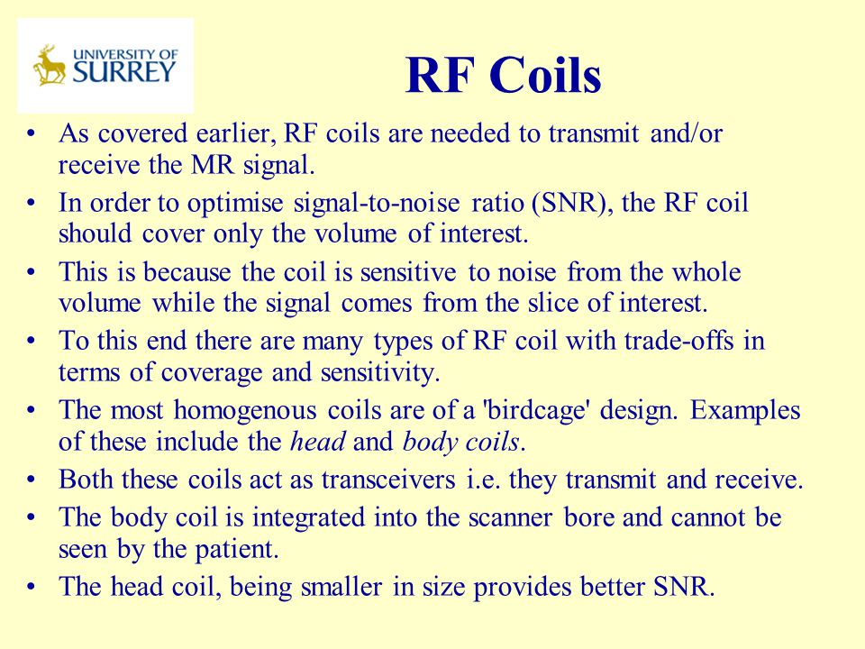 PH3-MI April 17, 2017. RF Coils. As covered earlier, RF coils are needed to transmit and/or receive the MR signal.