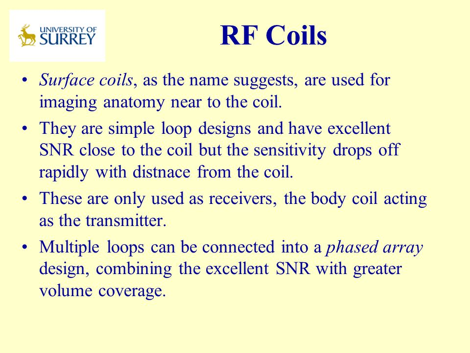 PH3-MI April 17, 2017. RF Coils. Surface coils, as the name suggests, are used for imaging anatomy near to the coil.