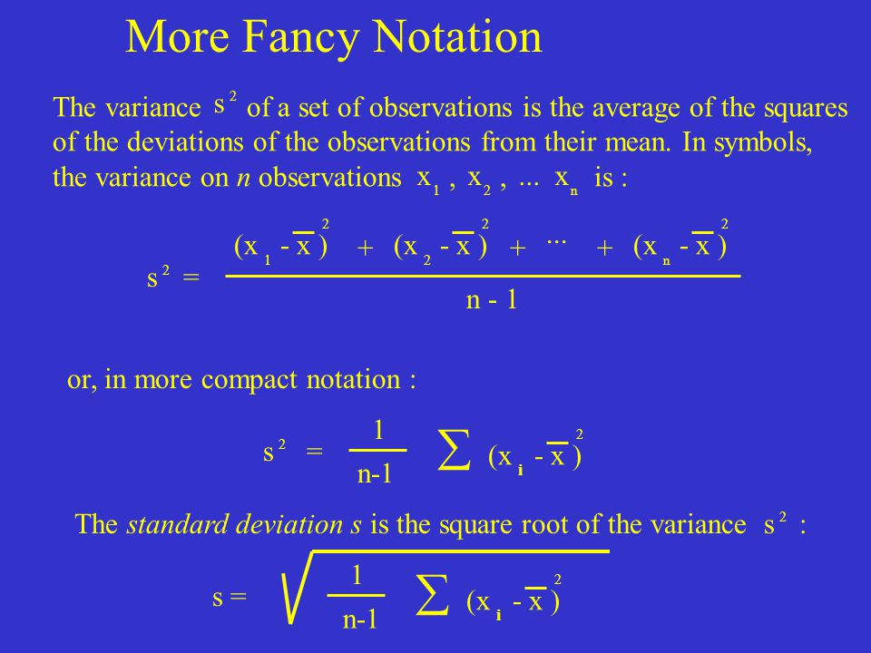 More Fancy Notation The variance of a set of observations is the average of the squares.