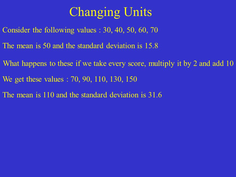Changing Units Consider the following values : 30, 40, 50, 60, 70